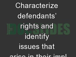Defendants' Rights Characterize defendants' rights and identify issues that arise in their impl