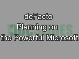 deFacto Planning on  the Powerful Microsoft