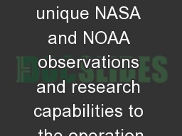 Mission :  Transition  unique NASA and NOAA observations and research capabilities to the operation