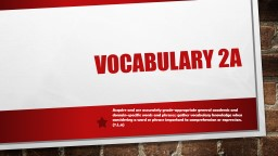 Vocabulary  2a   Acquire and use accurately grade-appropriate general academic and domain-specific