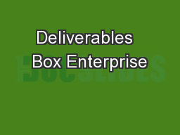 Deliverables  Box Enterprise