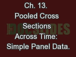 Ch. 13.  Pooled Cross Sections Across Time:  Simple Panel Data.