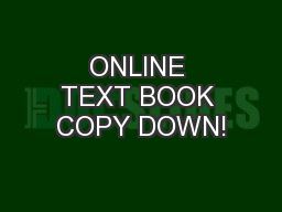 ONLINE TEXT BOOK COPY DOWN!