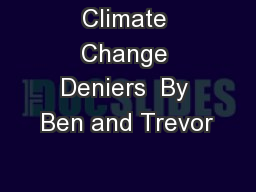 Climate Change Deniers  By Ben and Trevor