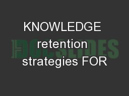 KNOWLEDGE retention strategies FOR