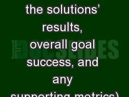 6) Check:  (Summary of the solutions� results, overall goal success, and any supporting metrics)