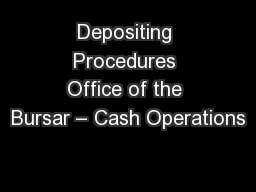 Depositing Procedures Office of the Bursar – Cash Operations