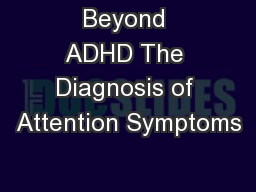 Beyond ADHD The Diagnosis of Attention Symptoms