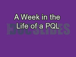 A Week in the Life of a PQL