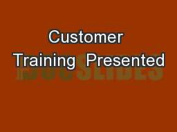 Customer Training  Presented