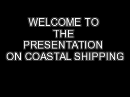 WELCOME TO THE PRESENTATION ON COASTAL SHIPPING