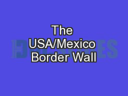 The USA/Mexico Border Wall