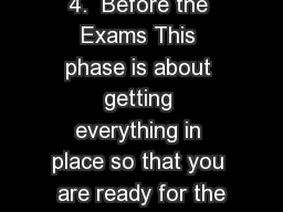 4.  Before the Exams This phase is about getting everything in place so that you are ready for the