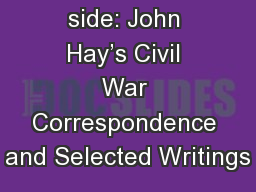 At Lincoln's side: John Hay�s Civil War Correspondence and Selected Writings