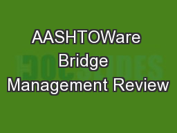 AASHTOWare Bridge  Management Review
