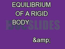 EQUILIBRIUM OF A RIGID BODY                                              &