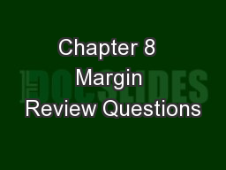Chapter 8  Margin Review Questions