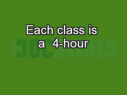 Each class is a  4-hour