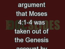 Moses 4 	 There is a good argument that Moses 4:1-4 was taken out of the Genesis account by evil me