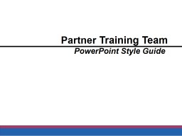Partner Training  Team PowerPoint Style Guide