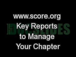www.score.org Key Reports to Manage Your Chapter