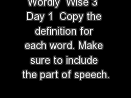 Wordly  Wise 3  Day 1  Copy the definition for each word. Make sure to include the part of speech.