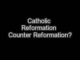 Catholic Reformation Counter Reformation?