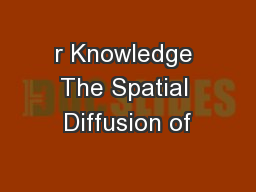 r Knowledge The Spatial Diffusion of
