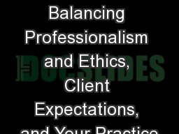 When Worlds Collide Balancing Professionalism and Ethics, Client Expectations, and Your Practice