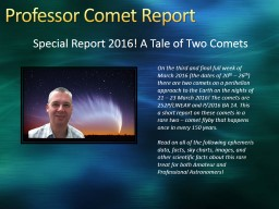 Professor Comet Report Special Report 2016! A Tale of Two Comets