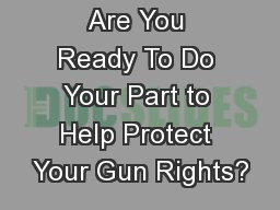 Are You Ready To Do Your Part to Help Protect Your Gun Rights?