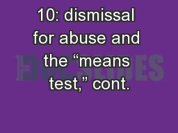 """10: dismissal for abuse and the """"means test,"""" cont."""