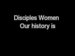 Disciples Women Our history is