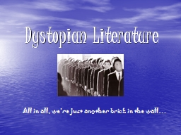Dystopian Literature   All in all, we�re just another brick in the wall�