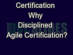 Certification Why Disciplined Agile Certification?