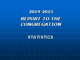 STATISTICS 2014-2015 REPORT TO THE CONGREGATION