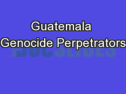 Guatemala Genocide Perpetrators PowerPoint PPT Presentation
