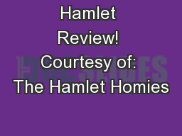 Hamlet Review! Courtesy of: The Hamlet Homies