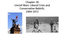 Chapter 28 Uncivil Wars: Liberal Crisis and Conservative Rebirth,