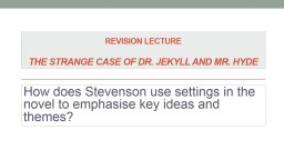 Revision lecture The strange case of dr. Jekyll and