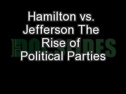 Hamilton vs. Jefferson The Rise of Political Parties
