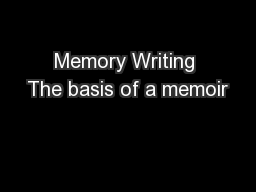 Memory Writing The basis of a memoir