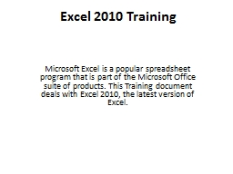 Excel 2010 Training Microsoft Excel is a popular spreadsheet program that is part of the Microsoft