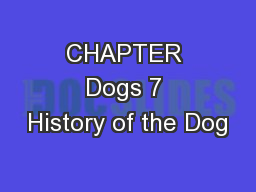 CHAPTER Dogs 7 History of the Dog