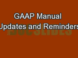 GAAP Manual Updates and Reminders