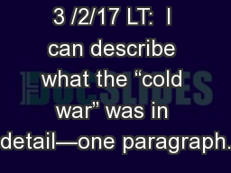"""3 /2/17 LT:  I can describe what the """"cold war"""" was in detail—one paragraph."""