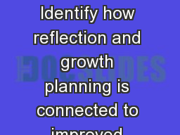 OTL:NGP:EA:1217 Identify how reflection and growth planning is connected to improved educator effec