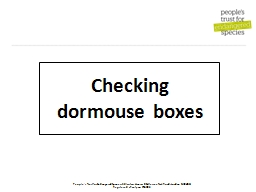 Checking dormouse boxes The National Dormouse Monitoring Programme1 (NDMP)