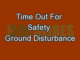 Time Out For Safety Ground Disturbance PowerPoint PPT Presentation
