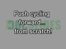 Push cycling forward... from scratch!